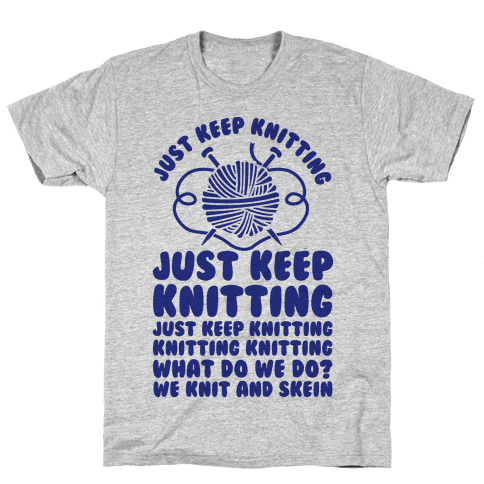 Just Keep Knitting Mens T-Shirt