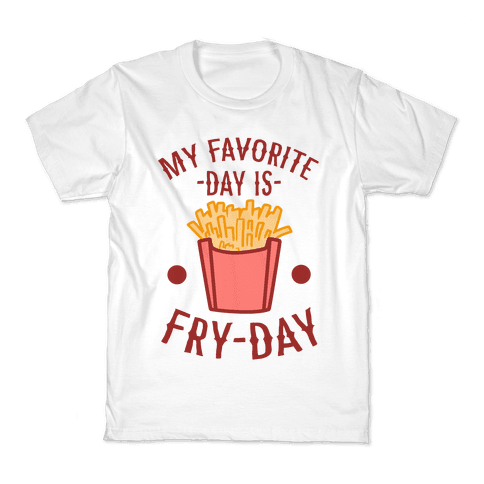 My Favorite Day is Fry-Day Kids T-Shirt