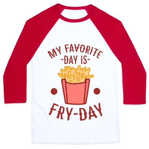 My Favorite Day is Fry-Day Baseball Tee