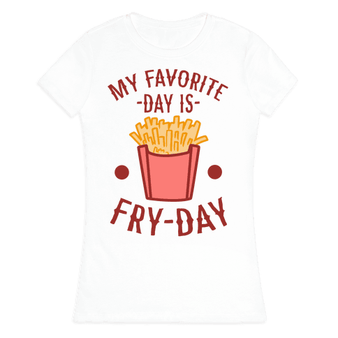My Favorite Day is Fry-Day Womens T-Shirt