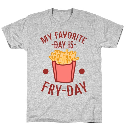 My Favorite Day is Fry-Day T-Shirt