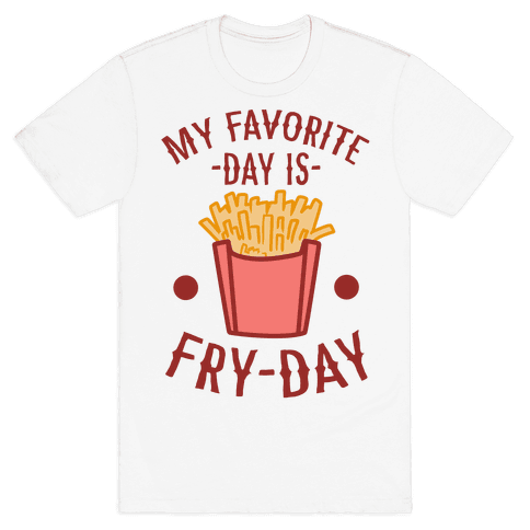 My Favorite Day is Fry-Day Mens T-Shirt