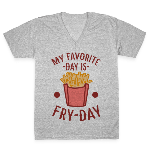 My Favorite Day is Fry-Day V-Neck Tee Shirt