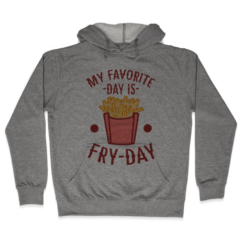 My Favorite Day is Fry-Day Hooded Sweatshirt