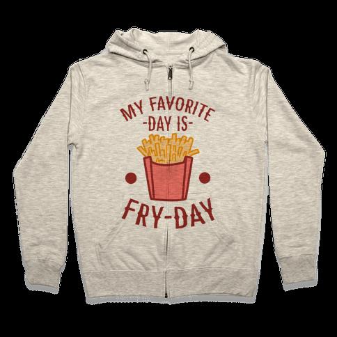 My Favorite Day is Fry-Day Zip Hoodie