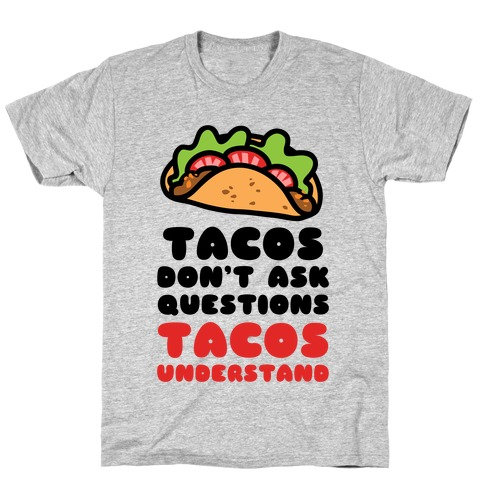 Tacos Don't Ask Questions, Tacos Understand Mens T-Shirt