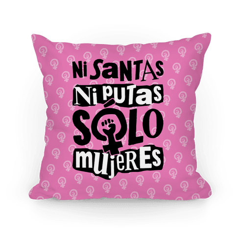 Ni Santas Ni Putas Solo Mujeres Pillow