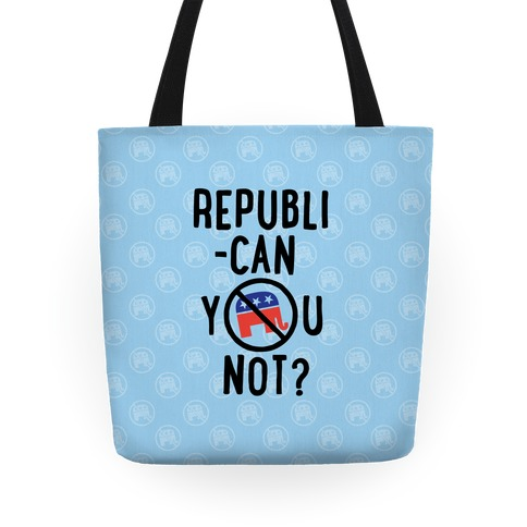 Republican you not? Tote