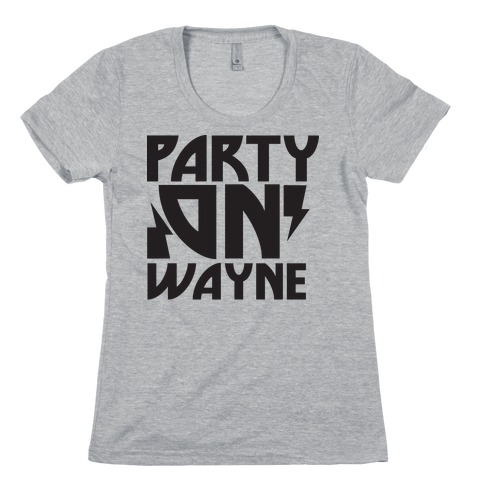 Party On (wayne) Womens T-Shirt