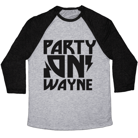 Party On (wayne) Baseball Tee