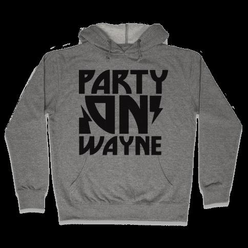 Party On (wayne) Hooded Sweatshirt