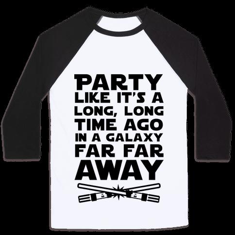 Party Like it's a Galaxy Far Far Away Baseball Tee
