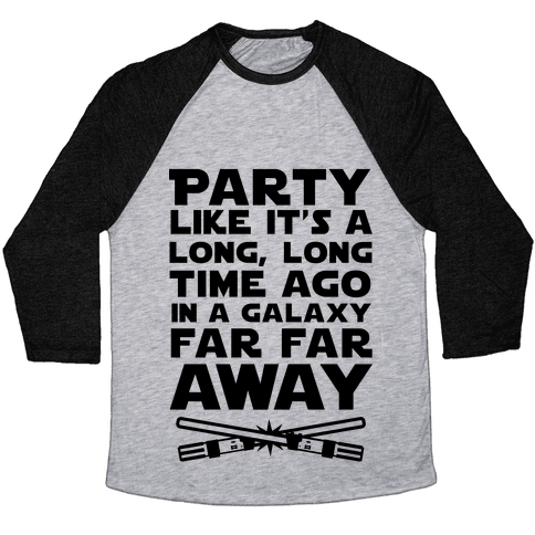 Party Like it's a Galaxy Far Far Away Baseball Tee