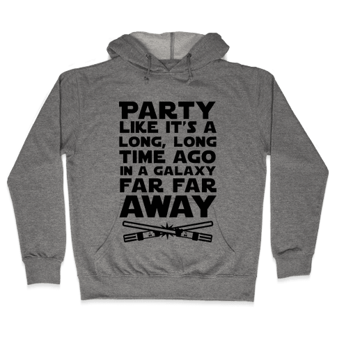 Party Like it's a Galaxy Far Far Away Hooded Sweatshirt