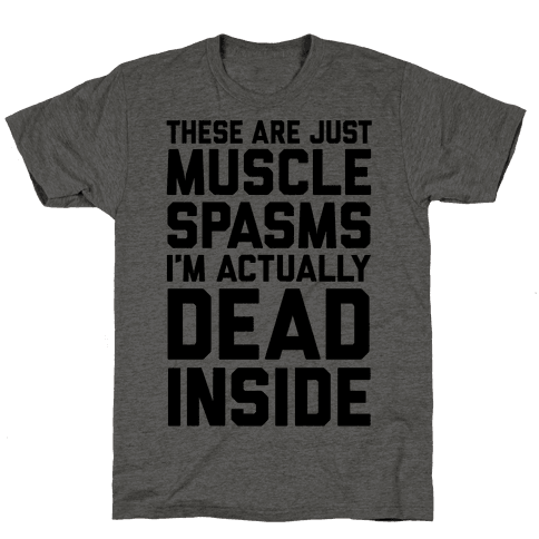 These Are Just Muscle Spasms, I'm Actually Dead Inside Mens T-Shirt