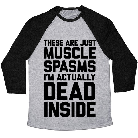 These Are Just Muscle Spasms, I'm Actually Dead Inside Baseball Tee