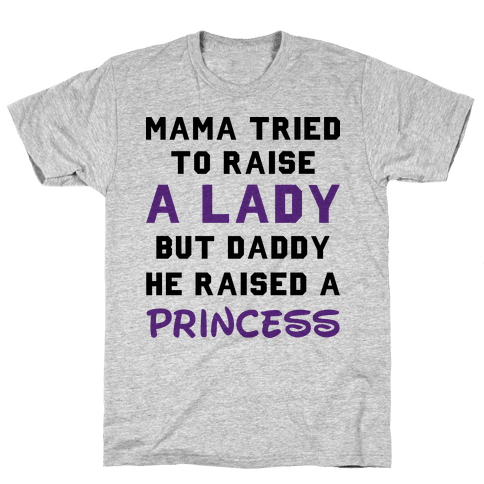 Mama Tried To Raise a Lady But Daddy He Raised a Princess Mens T-Shirt