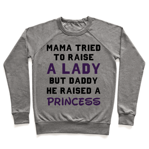 Mama Tried To Raise a Lady But Daddy He Raised a Princess Pullover