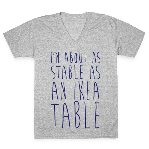 I'm About As Stable As An Ikea Table V-Neck Tee Shirt