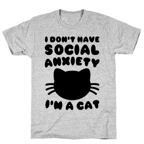 I Don't Have Social Anxiety I'm A Cat Mens T-Shirt