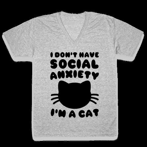 I Don't Have Social Anxiety I'm A Cat V-Neck Tee Shirt
