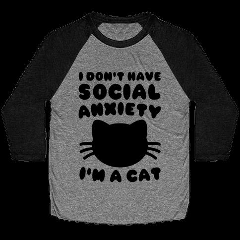 I Don't Have Social Anxiety I'm A Cat Baseball Tee