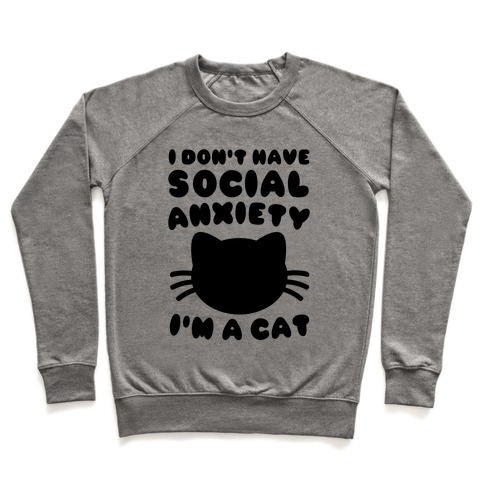I Don't Have Social Anxiety I'm A Cat Pullover