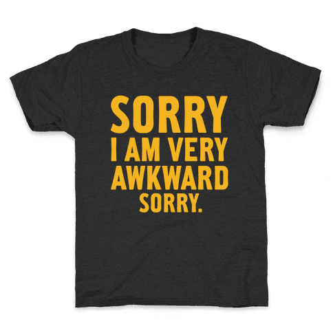 Sorry I Am Very Awkward Kids T-Shirt