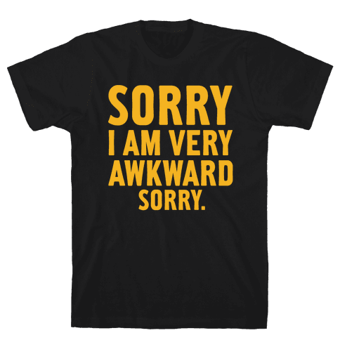 Sorry I Am Very Awkward Mens T-Shirt