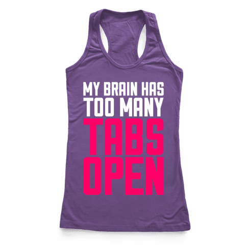 My Brain Has Too Many Tabs Open Racerback Tank Top