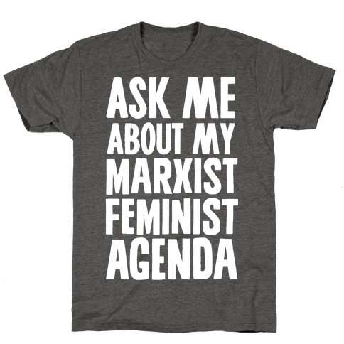 Ask Me About My Marxist Feminist Agenda T-Shirt
