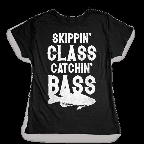 Skippin' Class Catchin' Bass Womens T-Shirt