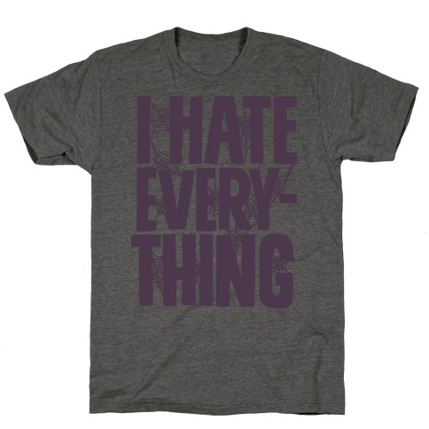 I Hate Everything T-Shirt