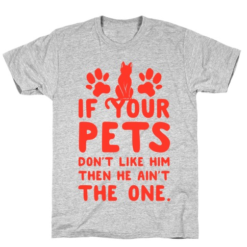 If Your Pets Don't Like Him Then He Ain't the One T-Shirt