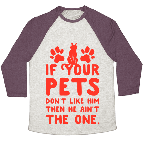 If Your Pets Don't Like Him Then He Ain't the One Baseball Tee