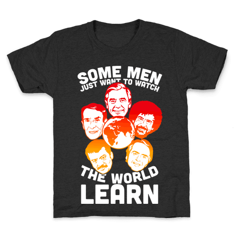 Some Men Just Want to Watch The World Learn Kids T-Shirt