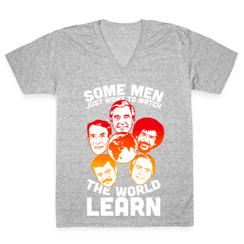 Some Men Just Want to Watch The World Learn V-Neck Tee Shirt