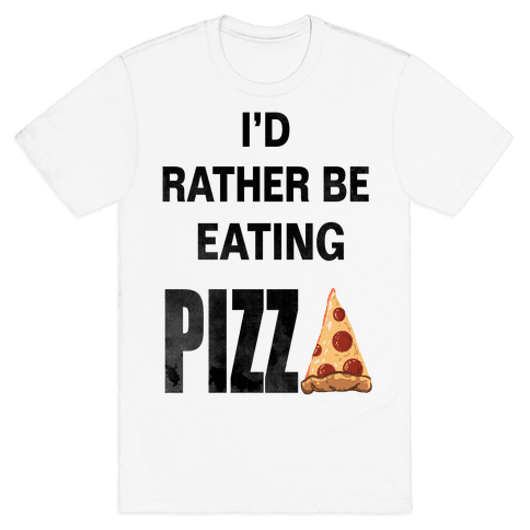 I'd Rather Be Eating Pizza Mens T-Shirt