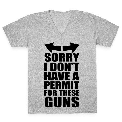Sorry I Don't Have a Permit for These Guns V-Neck Tee Shirt