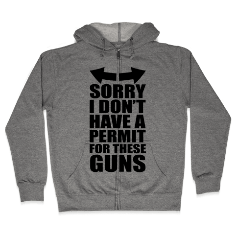 Sorry I Don't Have a Permit for These Guns Zip Hoodie