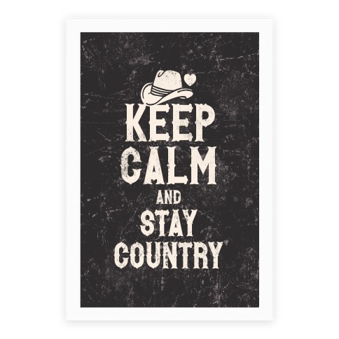 Keep Calm And Stay Country (Black & White) Poster