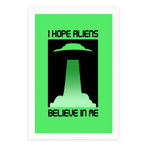 I Hope Aliens Believe In Me Poster