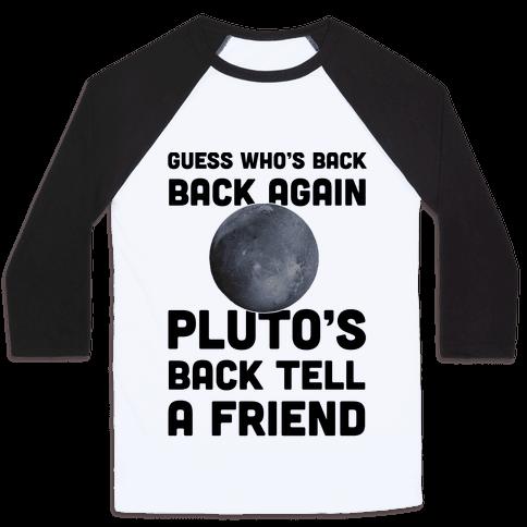 Guess Who's Back Back Again Pluto's Back Tell A Friend Baseball Tee