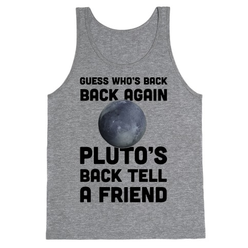 Guess Who's Back Back Again Pluto's Back Tell A Friend Tank Top