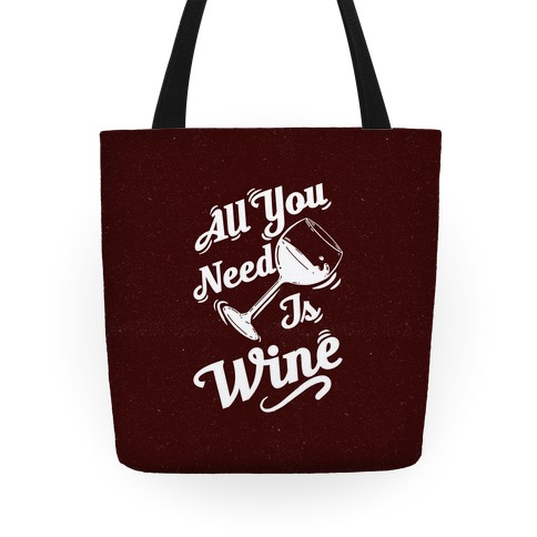 All You Need Is Wine Tote