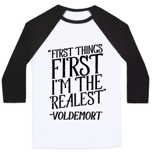 First Things First I'm The Realest (Voldemort) Baseball Tee