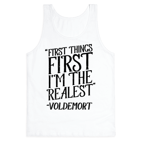 First Things First I'm The Realest (Voldemort) Tank Top