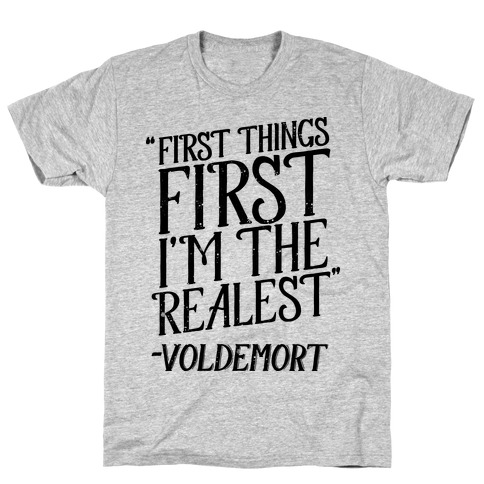 First Things First I'm The Realest (Voldemort) T-Shirt