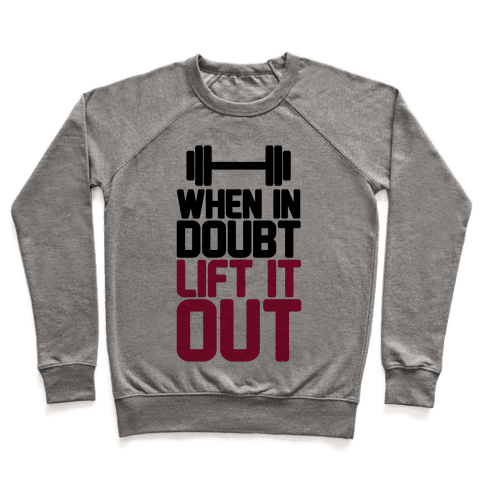 When In Doubt Lift It Out Pullover