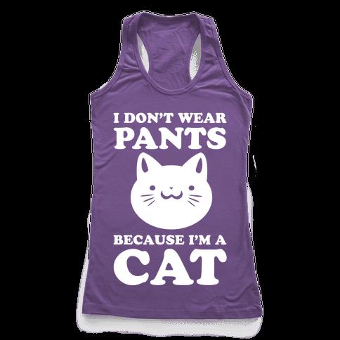 I Don't Wear Pants Because I Am a Cat Racerback Tank Top